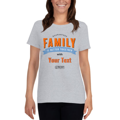 Family is better together - Personalize - Women shirt